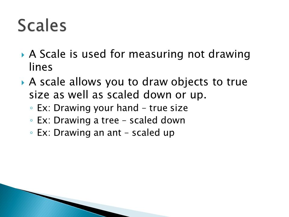 Scales A Scale is used for measuring not drawing lines