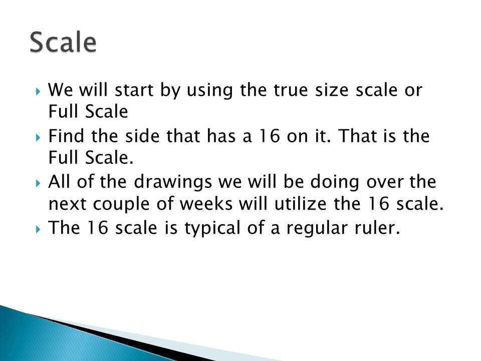 Scale We will start by using the true size scale or Full Scale