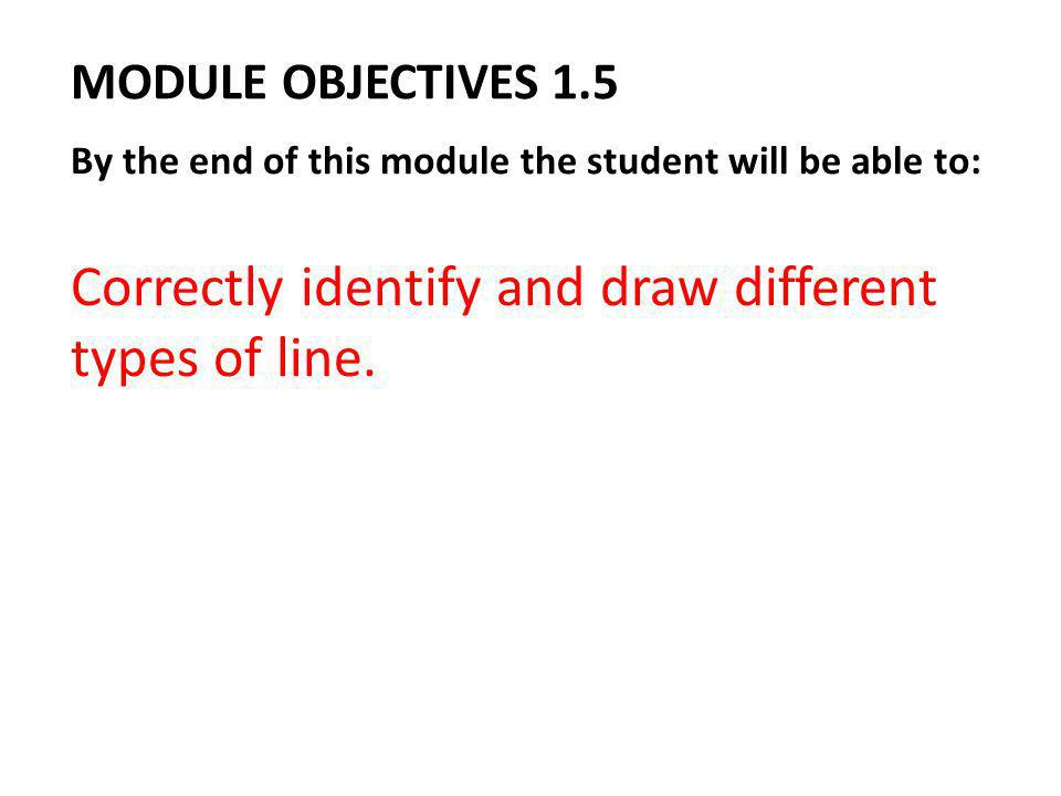 Correctly identify and draw different types of line.
