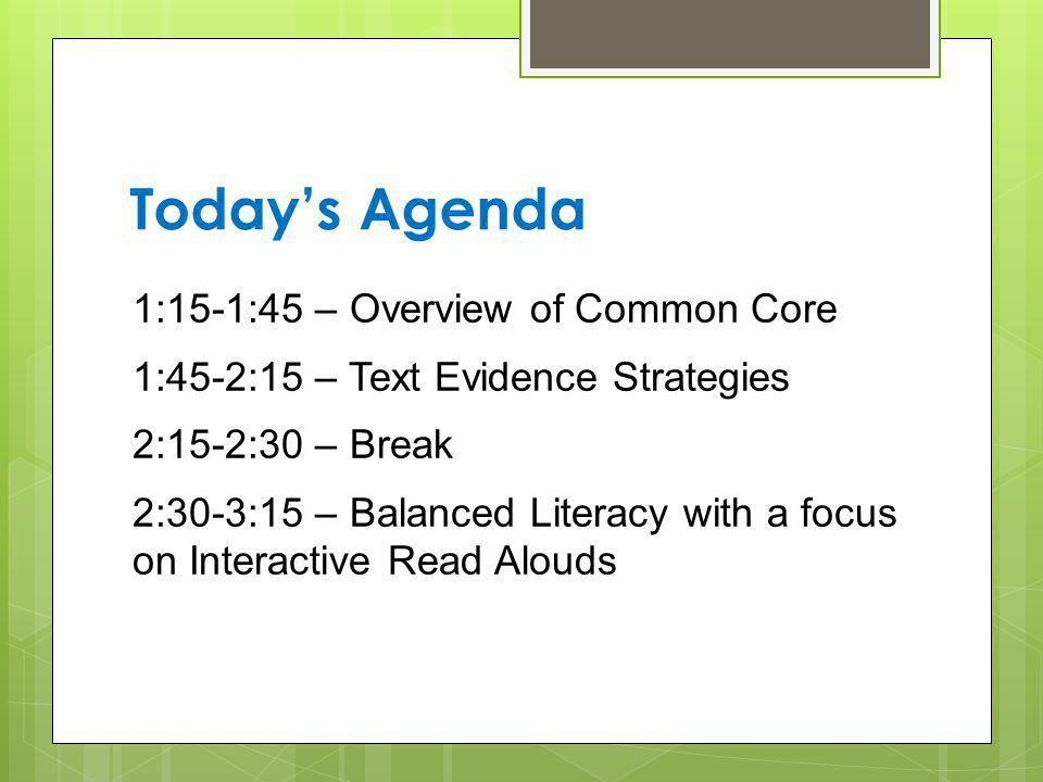 Today's Agenda 1:15-1:45 – Overview of Common Core