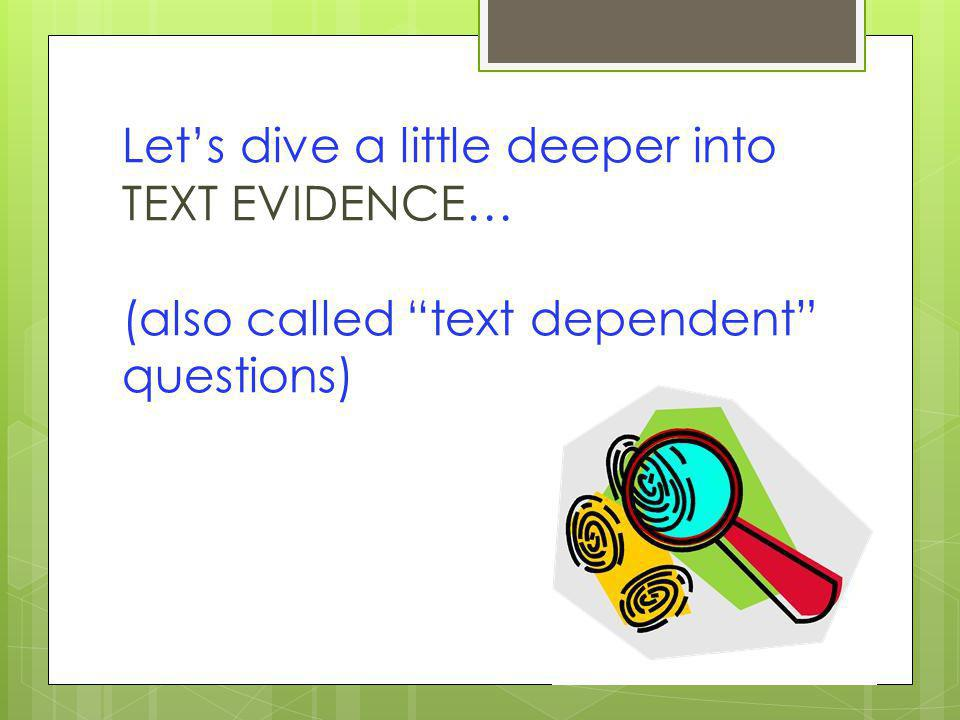 Let's dive a little deeper into TEXT EVIDENCE… (also called text dependent questions)