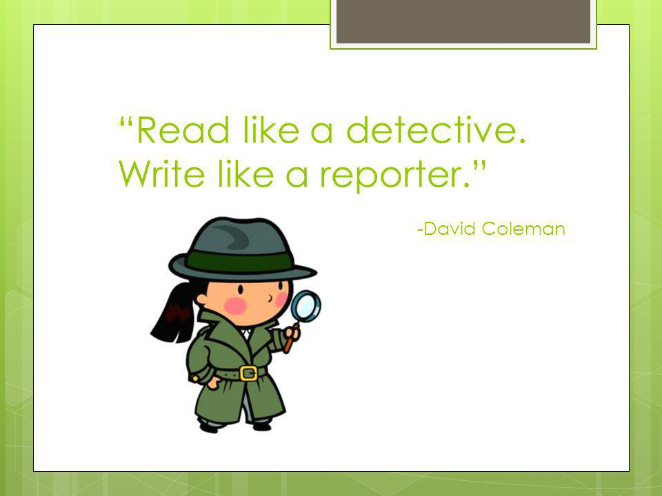 Read like a detective. Write like a reporter. -David Coleman
