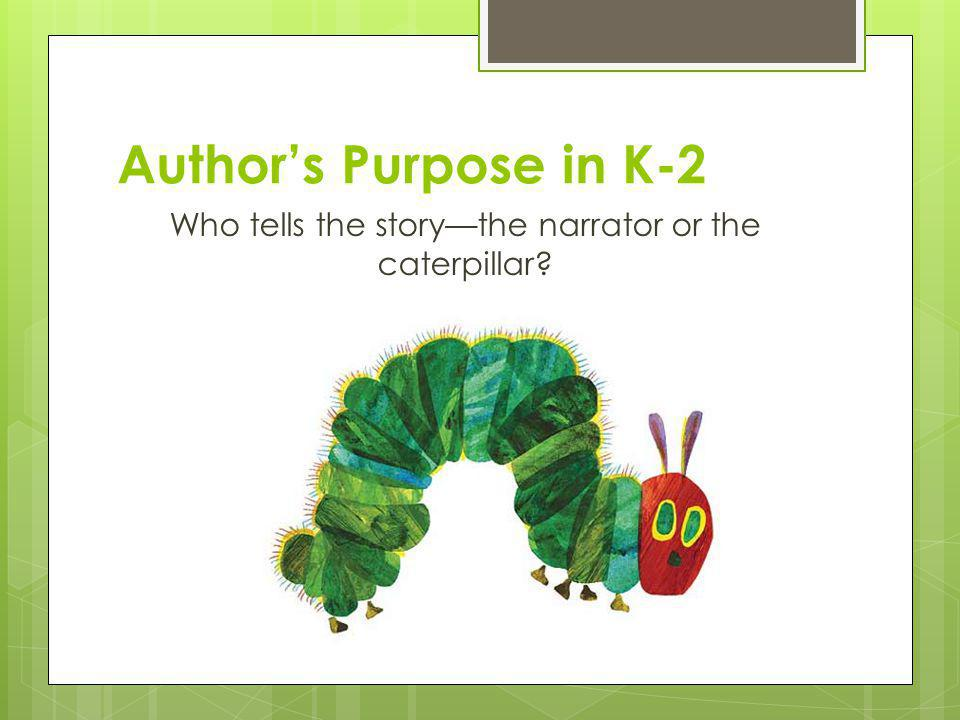 Who tells the story—the narrator or the caterpillar