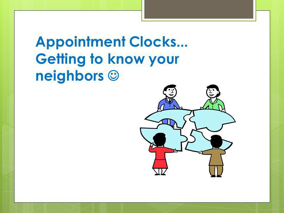 Appointment Clocks... Getting to know your neighbors 