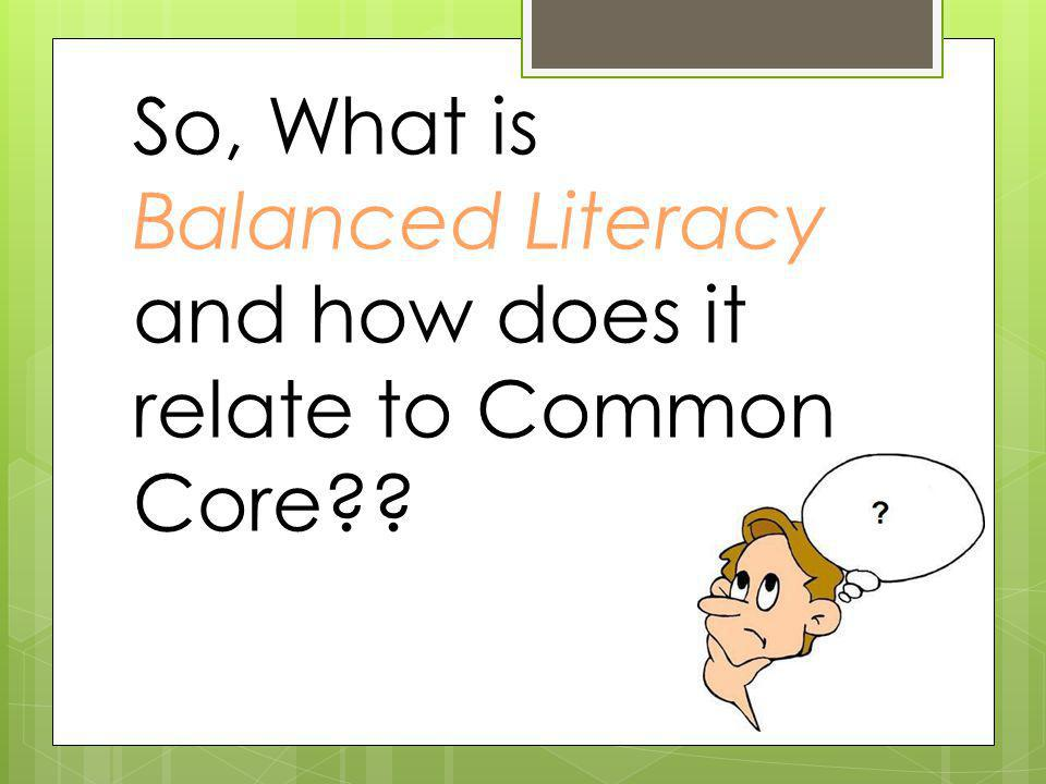 So, What is Balanced Literacy and how does it relate to Common Core