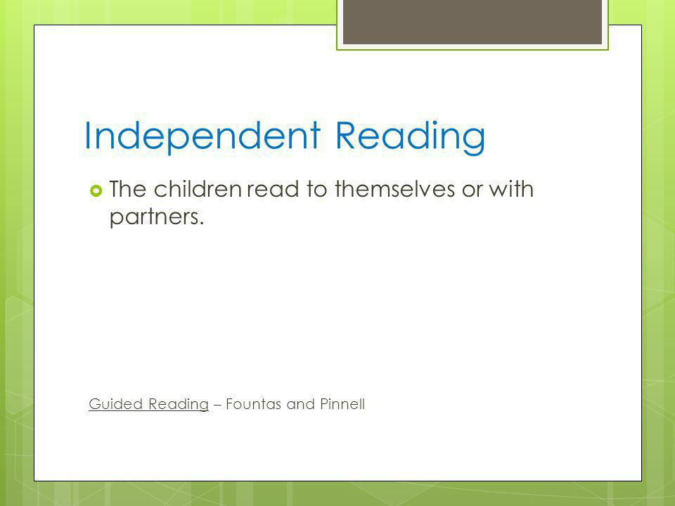 Independent Reading The children read to themselves or with partners.