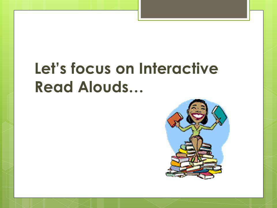 Let's focus on Interactive Read Alouds…