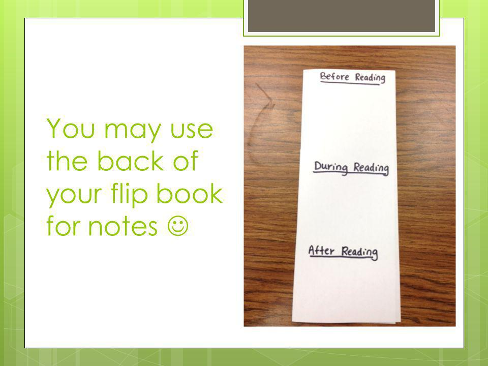 You may use the back of your flip book for notes 