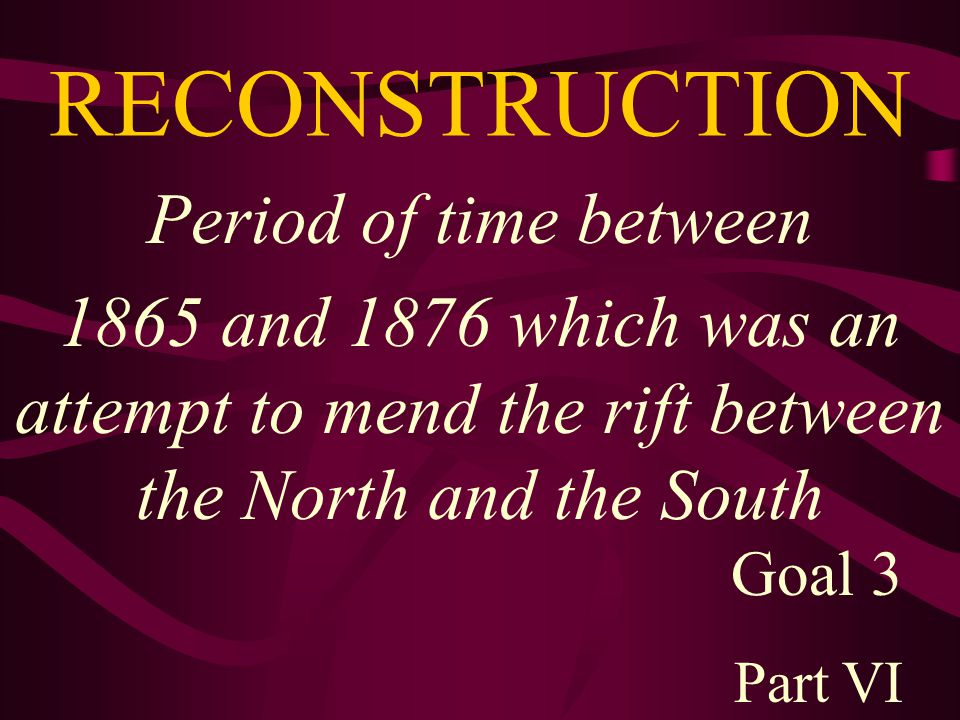 RECONSTRUCTION Period of time between