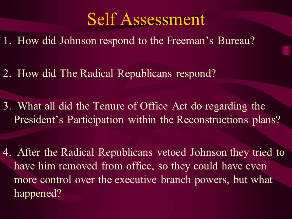 Self Assessment 1. How did Johnson respond to the Freeman's Bureau