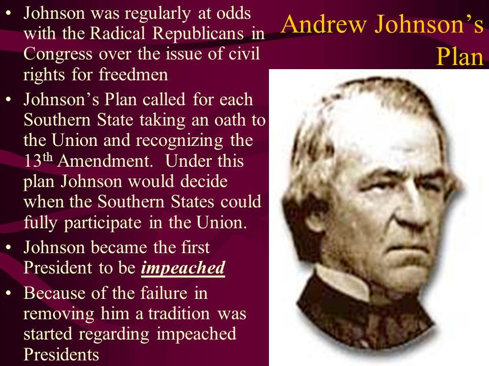 Johnson was regularly at odds with the Radical Republicans in Congress over the issue of civil rights for freedmen
