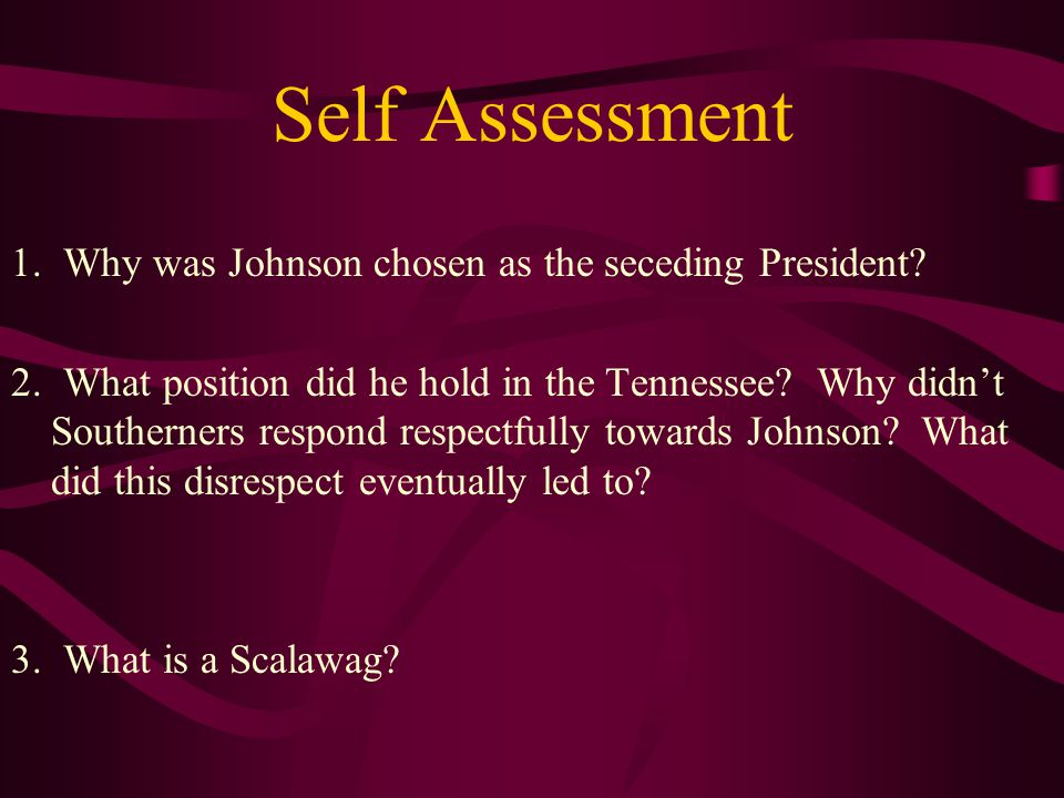 Self Assessment 1. Why was Johnson chosen as the seceding President