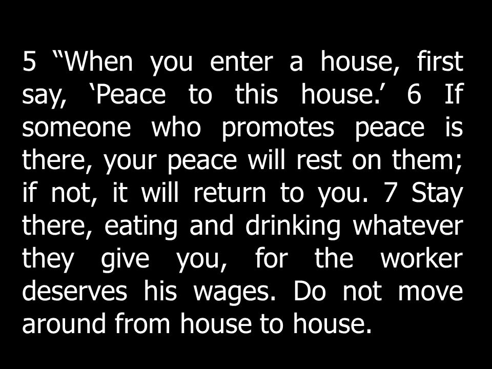 5 When you enter a house, first say, 'Peace to this house
