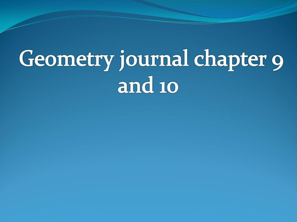 Geometry journal chapter 9 and 10