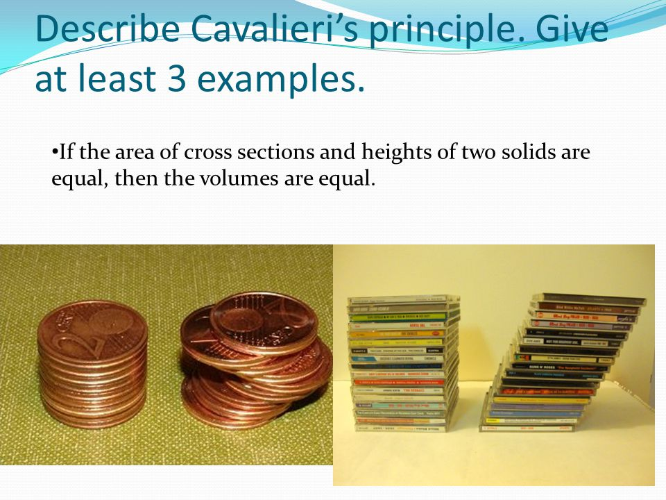 Describe Cavalieri's principle. Give at least 3 examples.