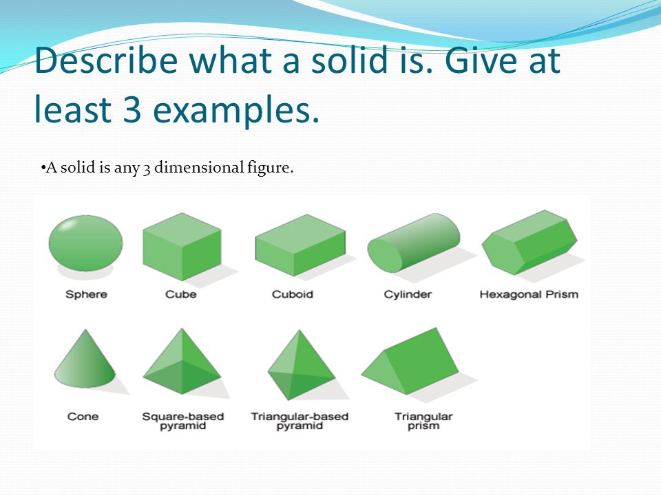 Describe what a solid is. Give at least 3 examples.