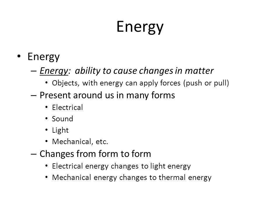 Energy Energy Energy: ability to cause changes in matter