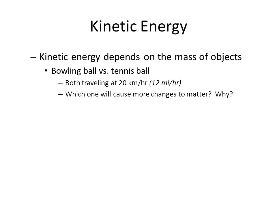 Kinetic Energy Kinetic energy depends on the mass of objects