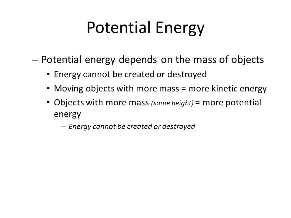 Potential Energy Potential energy depends on the mass of objects