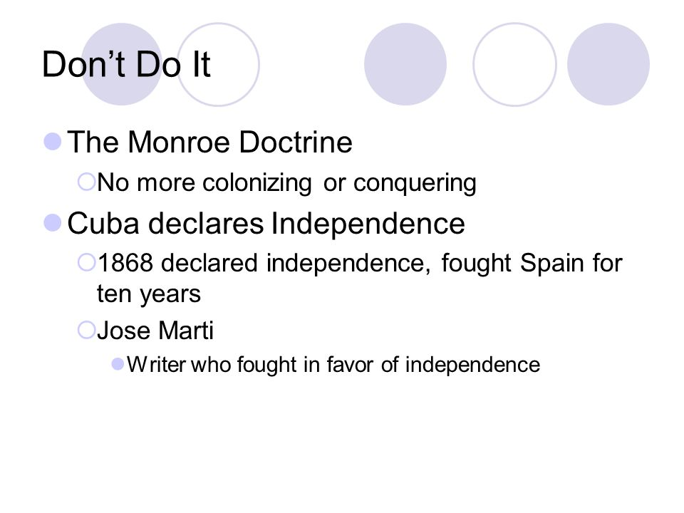 Don't Do It The Monroe Doctrine Cuba declares Independence