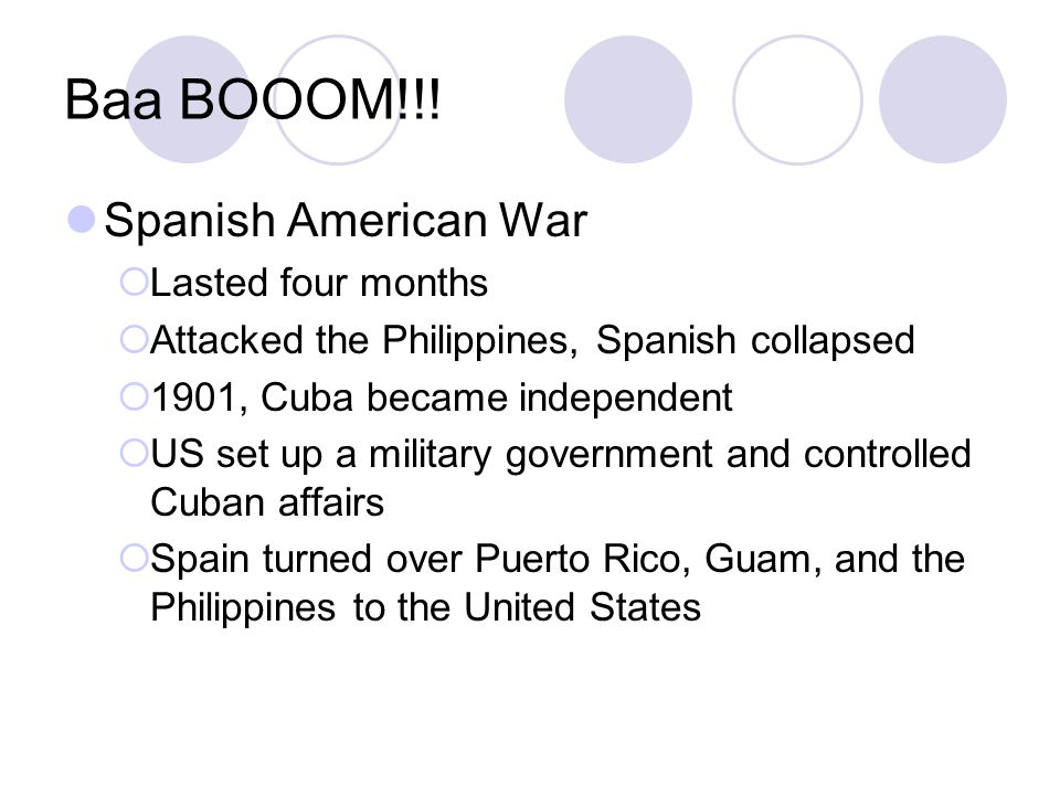 Baa BOOOM!!! Spanish American War Lasted four months