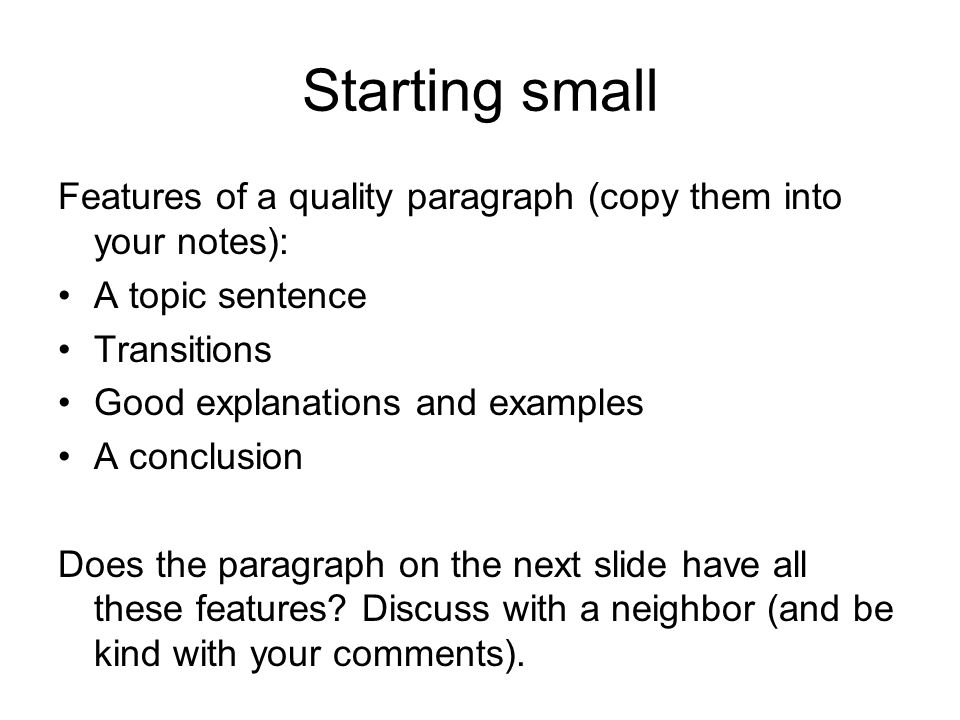 Starting small Features of a quality paragraph (copy them into your notes): A topic sentence. Transitions.