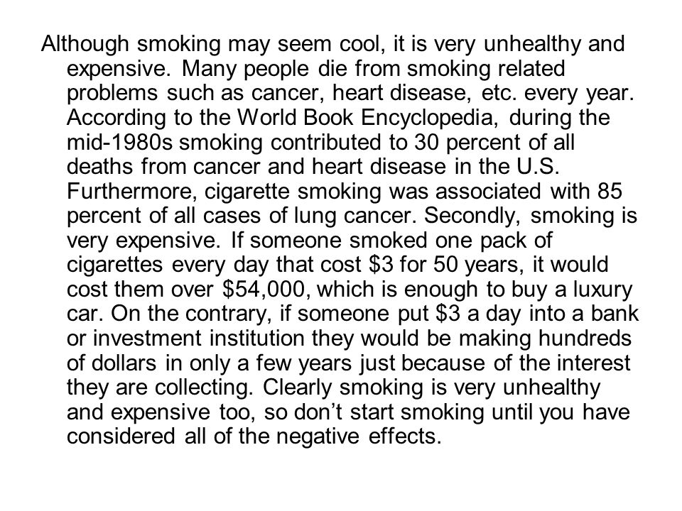 Although smoking may seem cool, it is very unhealthy and expensive