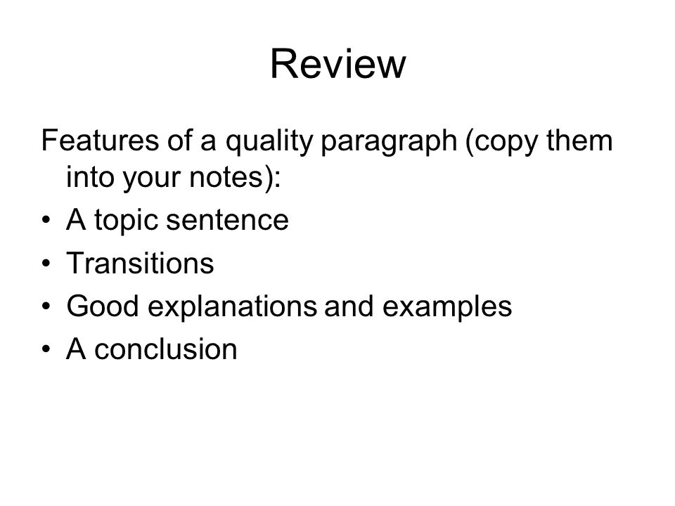 Review Features of a quality paragraph (copy them into your notes):