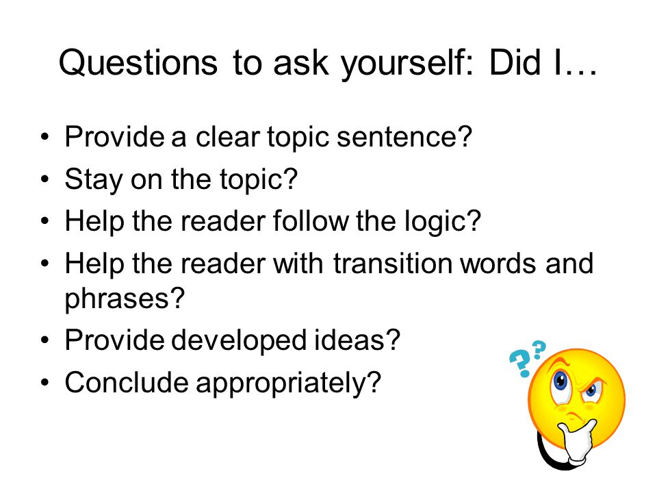 Questions to ask yourself: Did I…