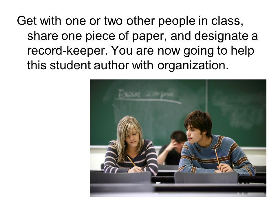 Get with one or two other people in class, share one piece of paper, and designate a record-keeper.