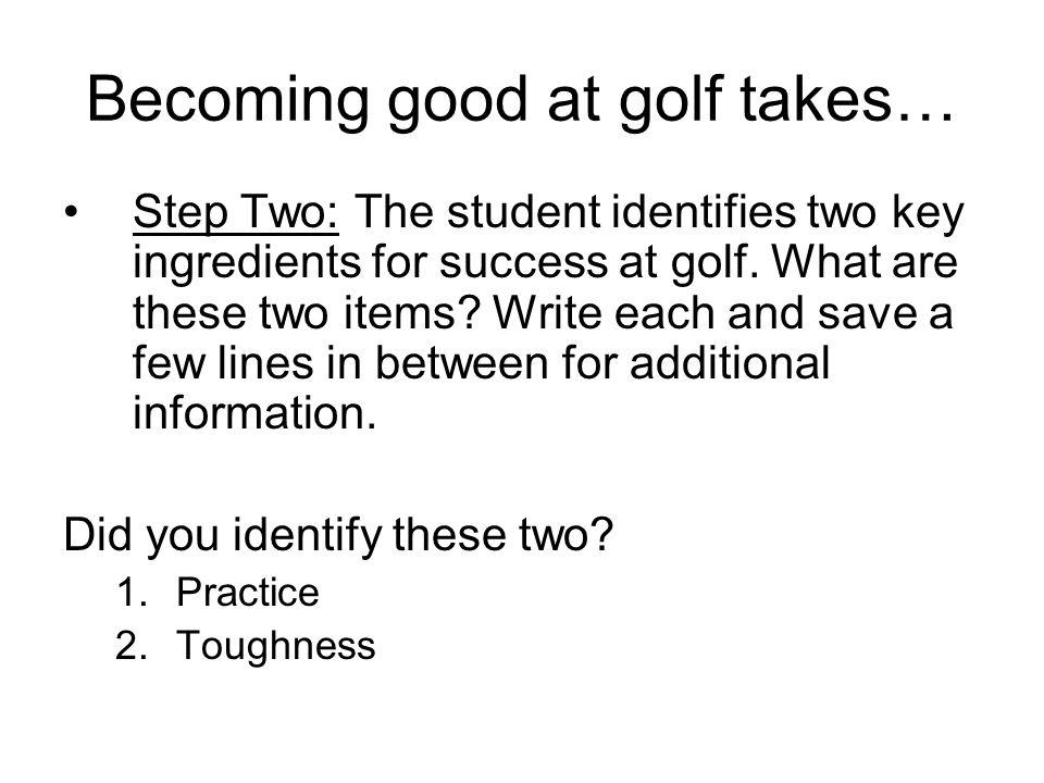 Becoming good at golf takes…