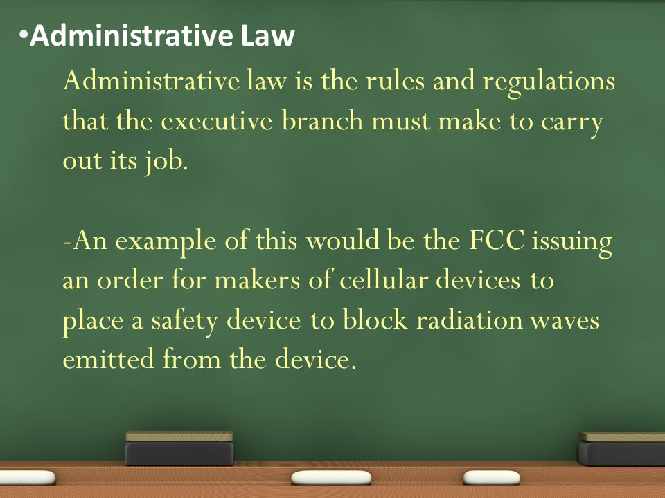 Administrative Law Administrative law is the rules and regulations that the executive branch must make to carry out its job.