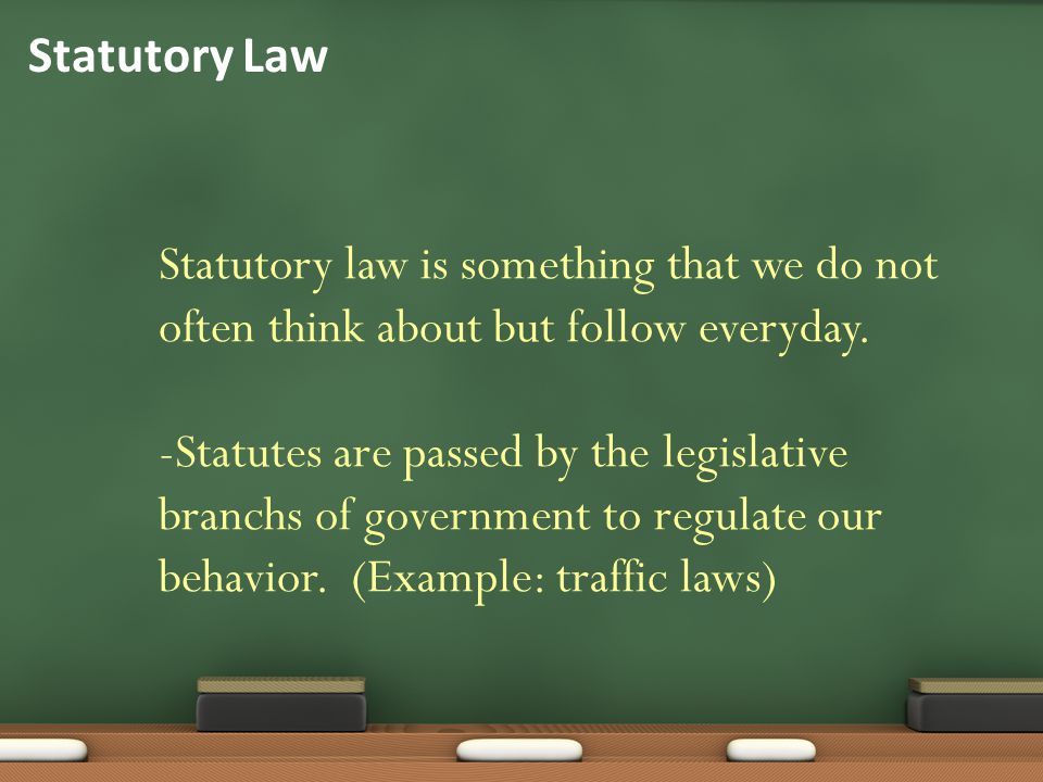 Statutory Law Statutory law is something that we do not often think about but follow everyday.