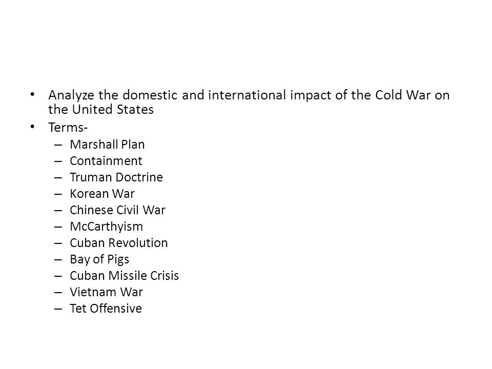 Analyze the domestic and international impact of the Cold War on the United States