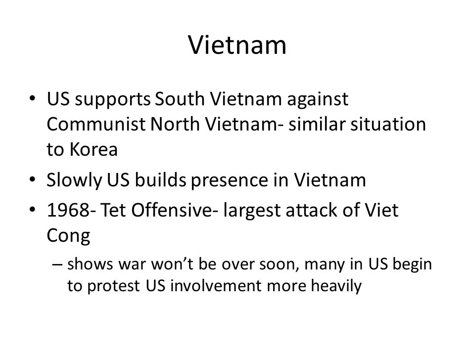 Vietnam US supports South Vietnam against Communist North Vietnam- similar situation to Korea. Slowly US builds presence in Vietnam.