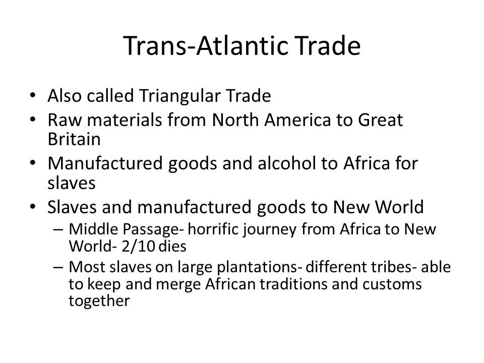 Trans-Atlantic Trade Also called Triangular Trade