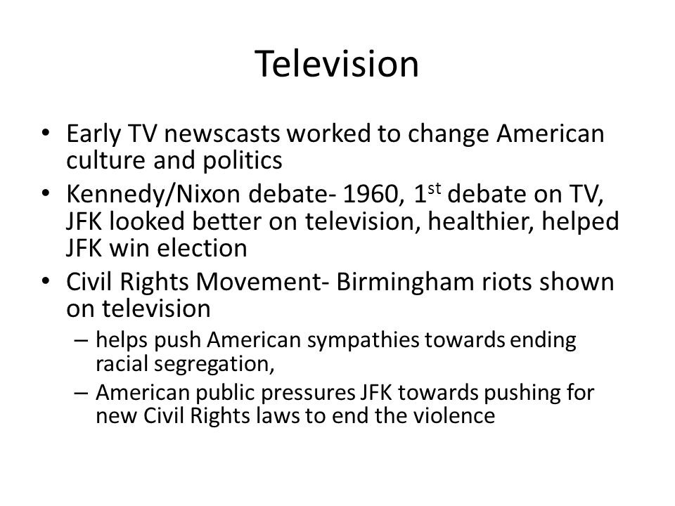 Television Early TV newscasts worked to change American culture and politics.