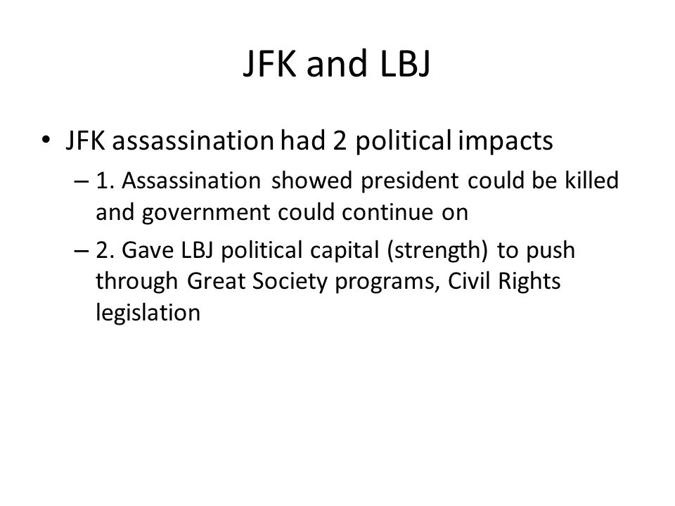 JFK and LBJ JFK assassination had 2 political impacts