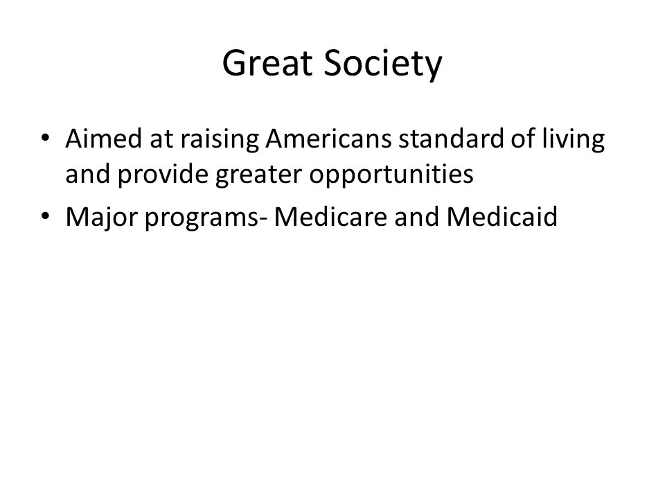 Great Society Aimed at raising Americans standard of living and provide greater opportunities.