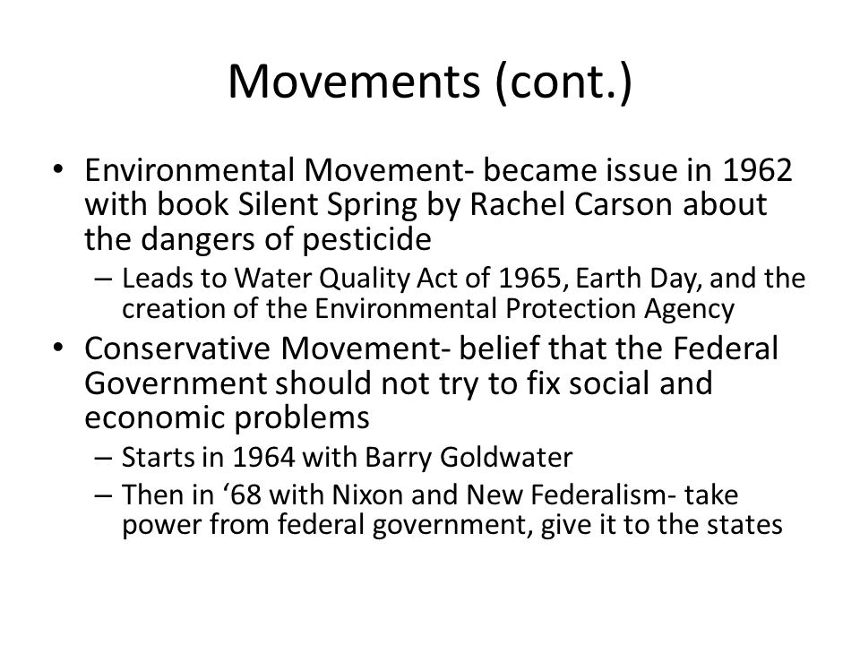 Movements (cont.) Environmental Movement- became issue in 1962 with book Silent Spring by Rachel Carson about the dangers of pesticide.