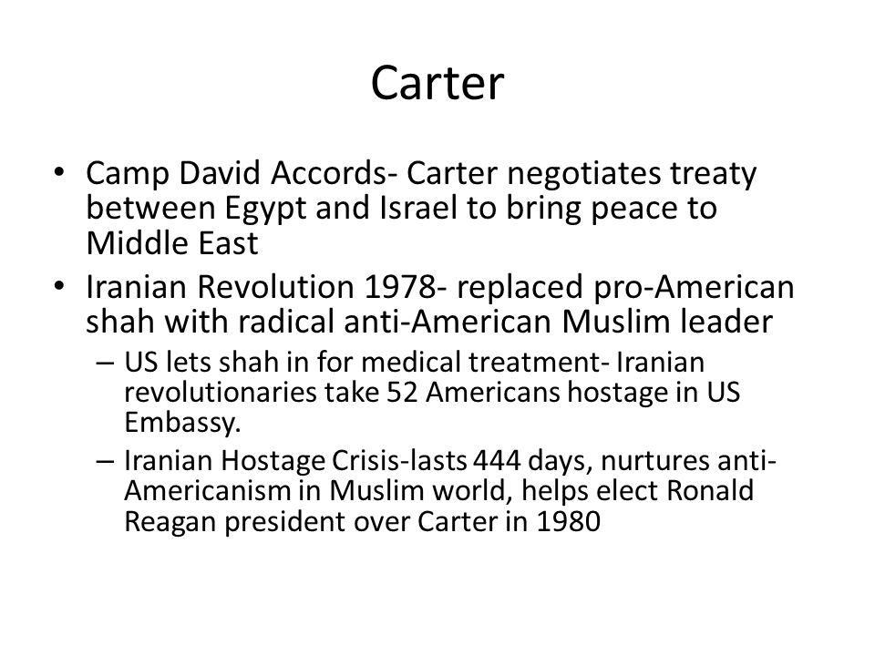 Carter Camp David Accords- Carter negotiates treaty between Egypt and Israel to bring peace to Middle East.