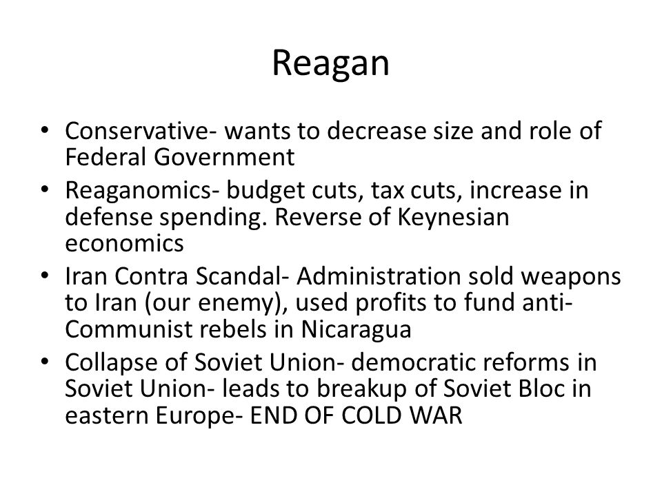 Reagan Conservative- wants to decrease size and role of Federal Government.