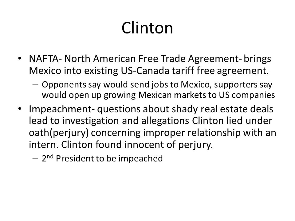 Clinton NAFTA- North American Free Trade Agreement- brings Mexico into existing US-Canada tariff free agreement.