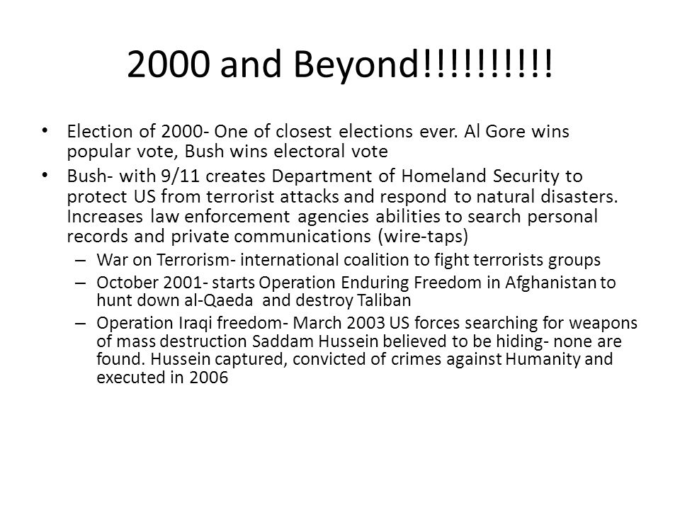 2000 and Beyond!!!!!!!!!! Election of 2000- One of closest elections ever. Al Gore wins popular vote, Bush wins electoral vote.