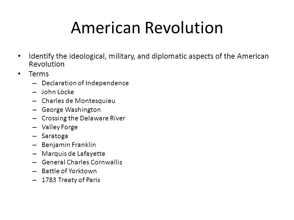 American Revolution Identify the ideological, military, and diplomatic aspects of the American Revolution.