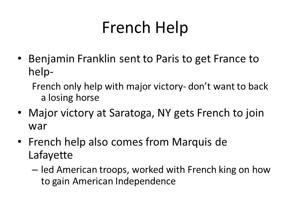 French Help Benjamin Franklin sent to Paris to get France to help-