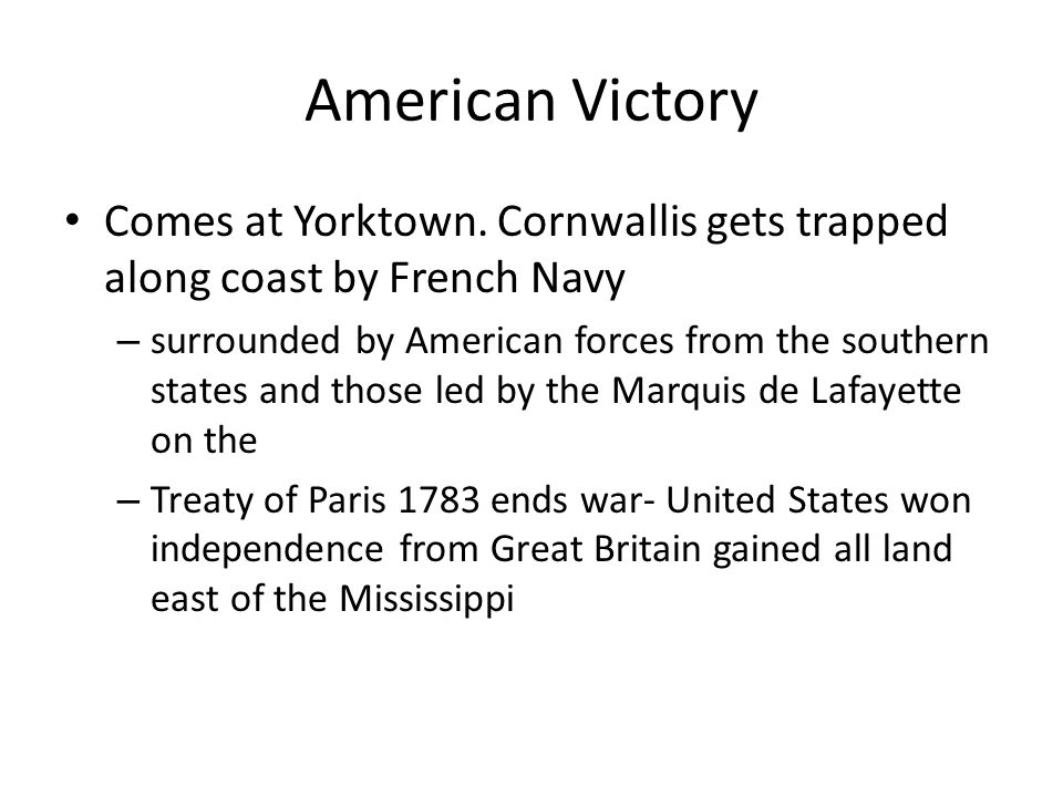 American Victory Comes at Yorktown. Cornwallis gets trapped along coast by French Navy.
