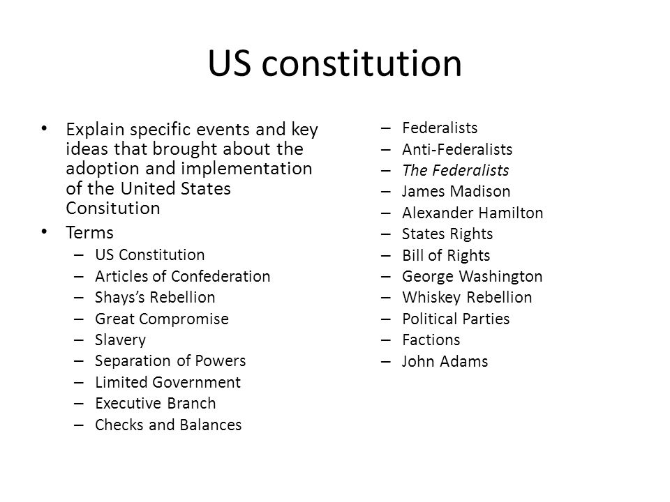 US constitution Explain specific events and key ideas that brought about the adoption and implementation of the United States Consitution.