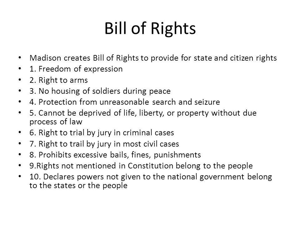 Bill of Rights Madison creates Bill of Rights to provide for state and citizen rights. 1. Freedom of expression.