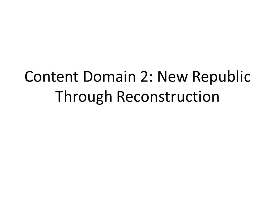 Content Domain 2: New Republic Through Reconstruction